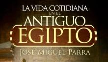 """Presentación """"La vida cotidiana en el antiguo Egipto"""" de José Miguel Parra"""