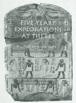 «Five years' explorations at Thebes» Lord Carnarvon y Howard Carter. Tutankhamón. Bajo las arenas de Kemet, antiguo Egipto, egiptología KV62